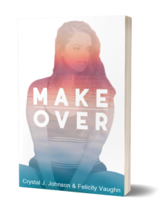 Make Over by Crystal J. Johnson and Felicity Vaughn